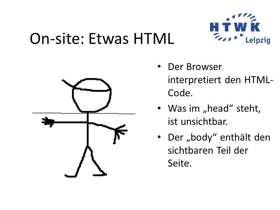 On-site: Etwas HTML Der Browser interpretiert den HTML-Code.