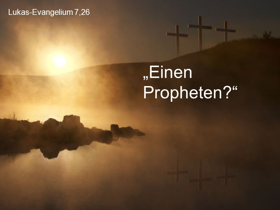 """Lukas-Evangelium 7,26 """"Einen Propheten"""
