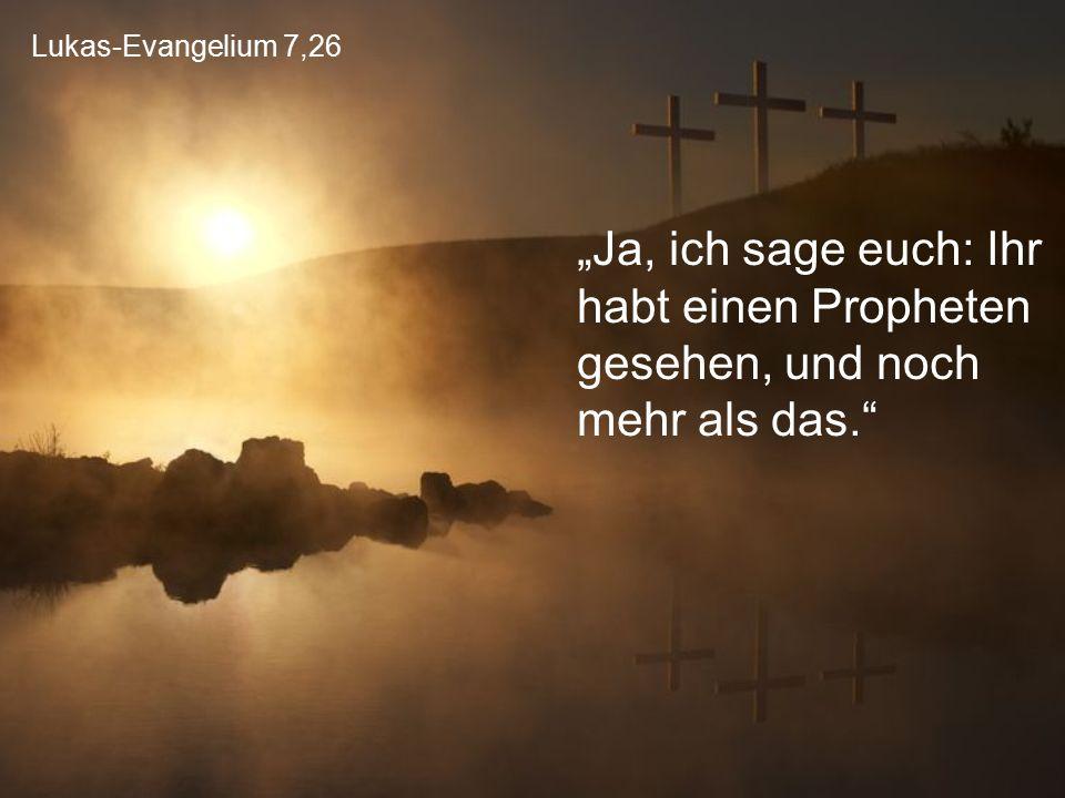 """Lukas-Evangelium 7,26 """"Ja, ich sage euch: Ihr habt einen Propheten gesehen, und noch mehr als das."""