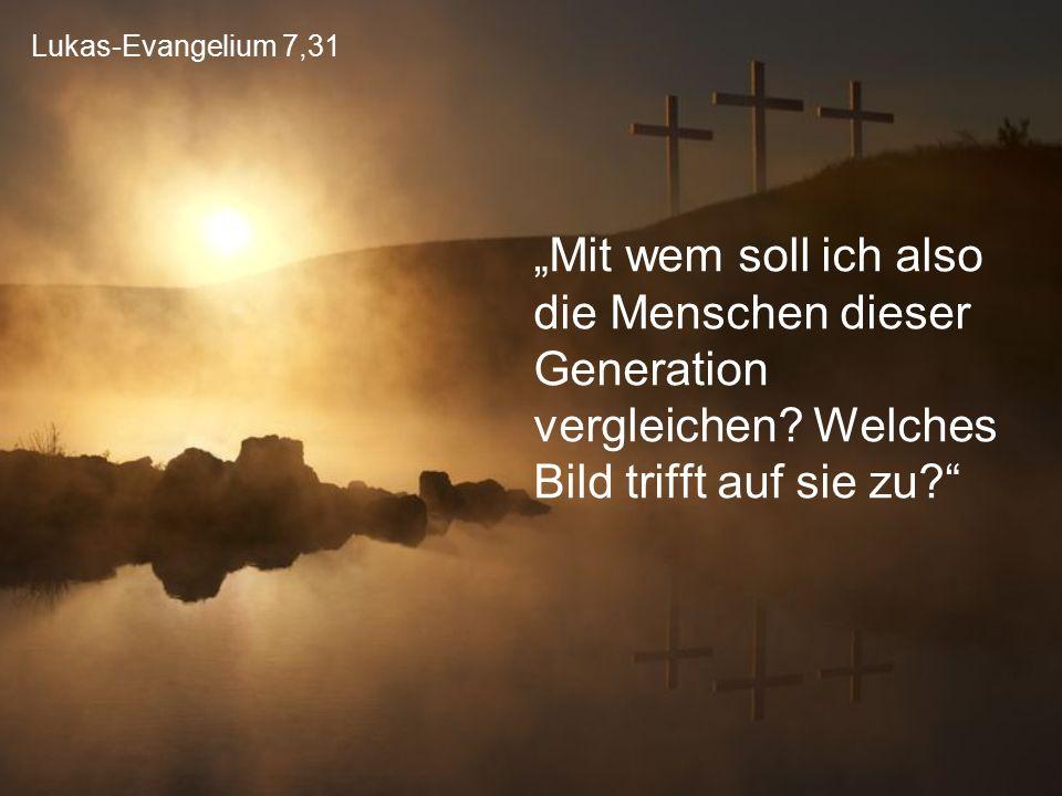 """Lukas-Evangelium 7,31 """"Mit wem soll ich also die Menschen dieser Generation vergleichen."""