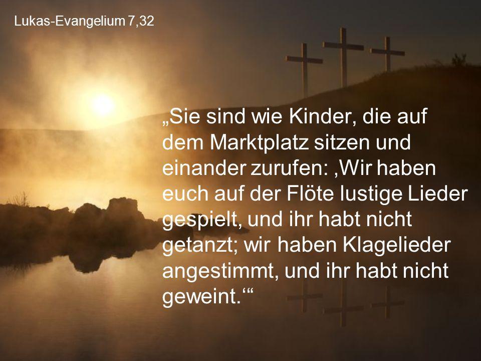 Lukas-Evangelium 7,32