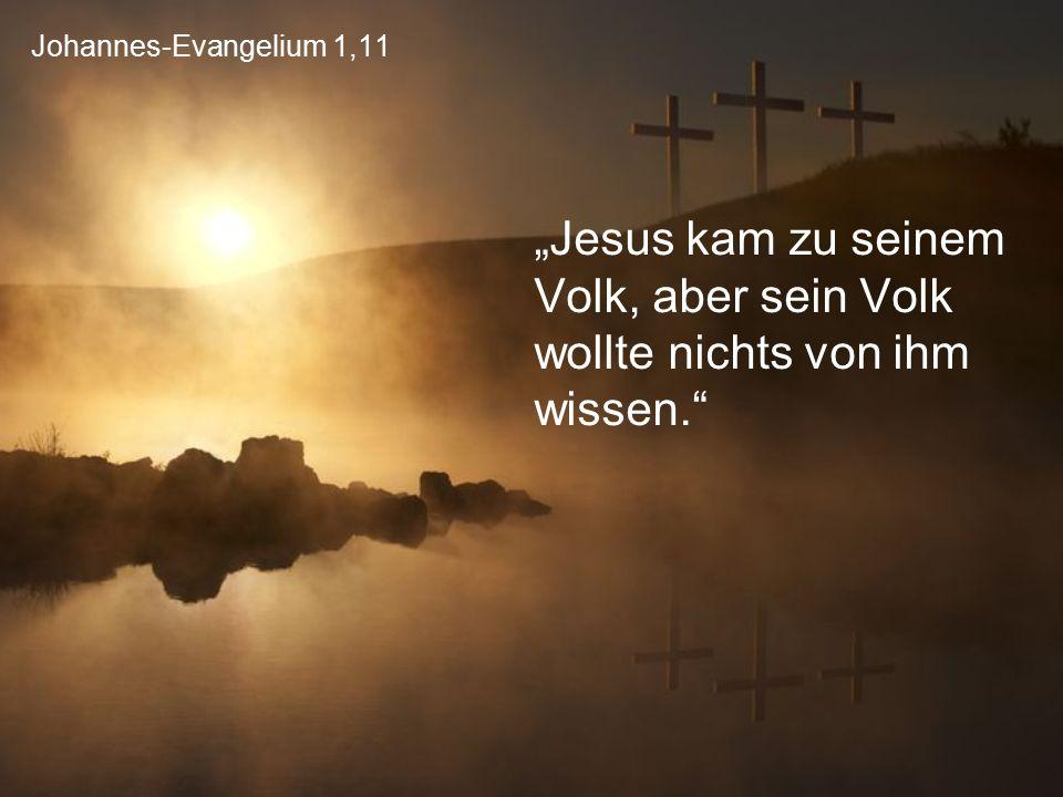 """Johannes-Evangelium 1,11 """"Jesus kam zu seinem Volk, aber sein Volk wollte nichts von ihm wissen."""