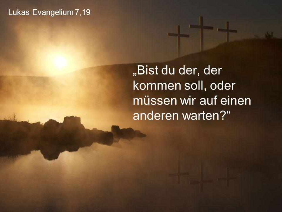 """Lukas-Evangelium 7,19 """"Bist du der, der kommen soll, oder müssen wir auf einen anderen warten"""