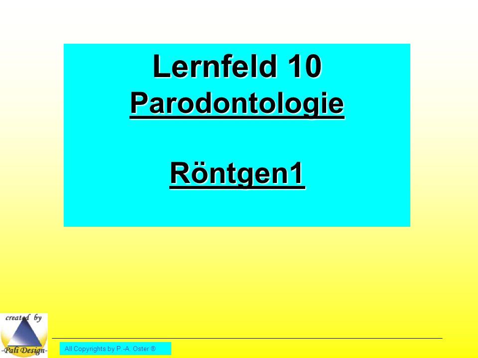 Lernfeld 10 Parodontologie Röntgen1 All Copyrights by P.-A. Oster ®