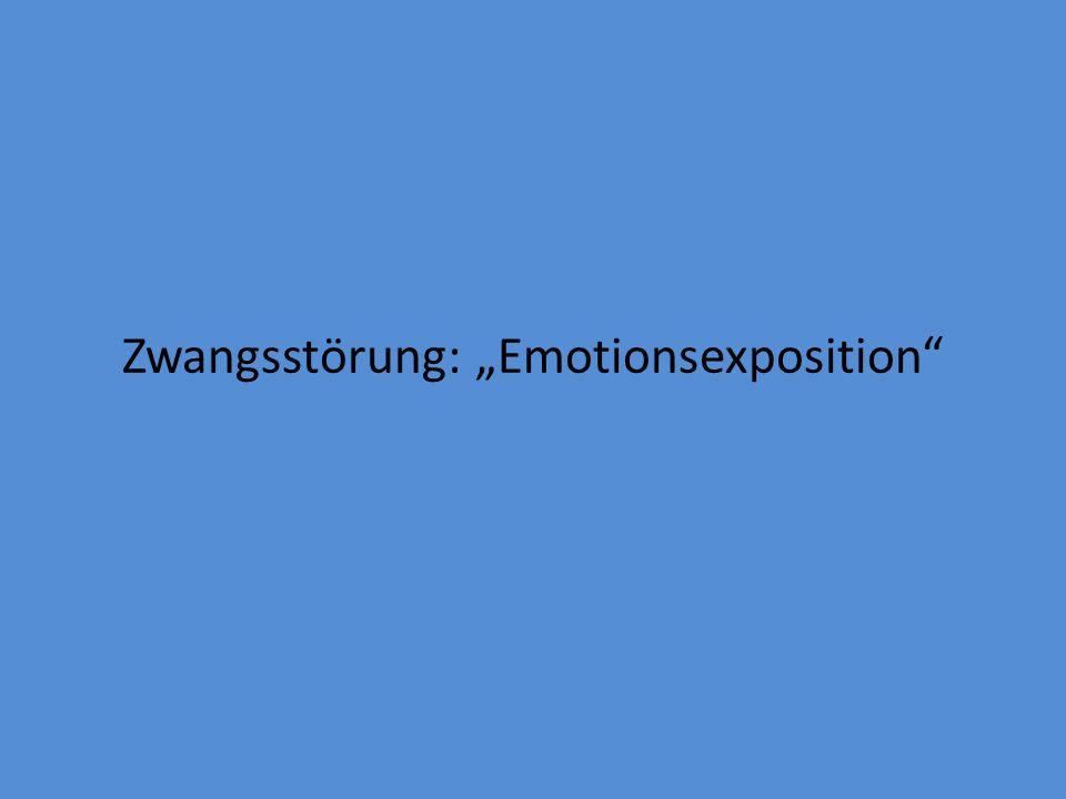 "Zwangsstörung: ""Emotionsexposition"
