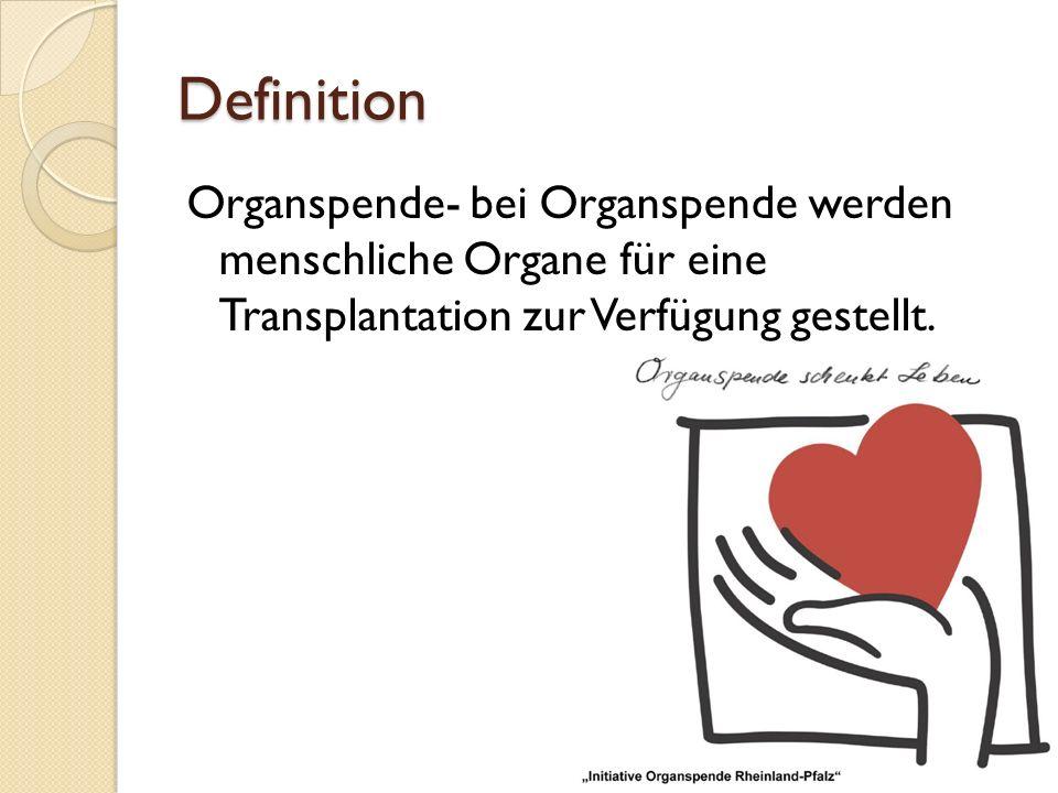 Definition Organspende- bei Organspende werden menschliche Organe für eine Transplantation zur Verfügung gestellt.