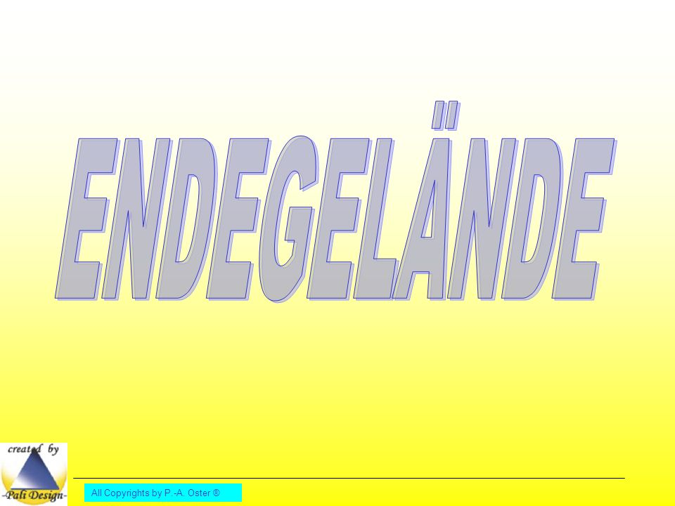 ENDEGELÄNDE All Copyrights by P.-A. Oster ®