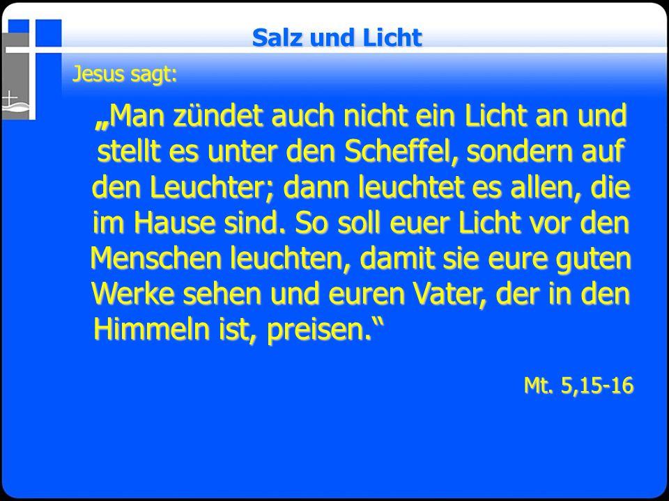 Salz und Licht Jesus sagt: