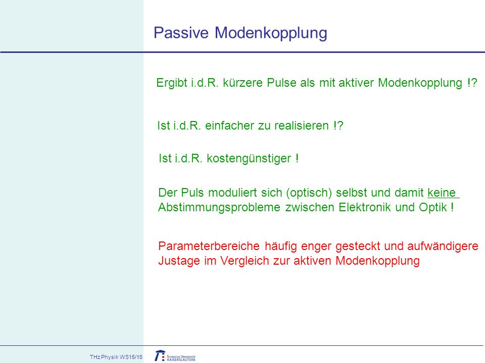 Ergibt i.d.R. kürzere Pulse als mit aktiver Modenkopplung !