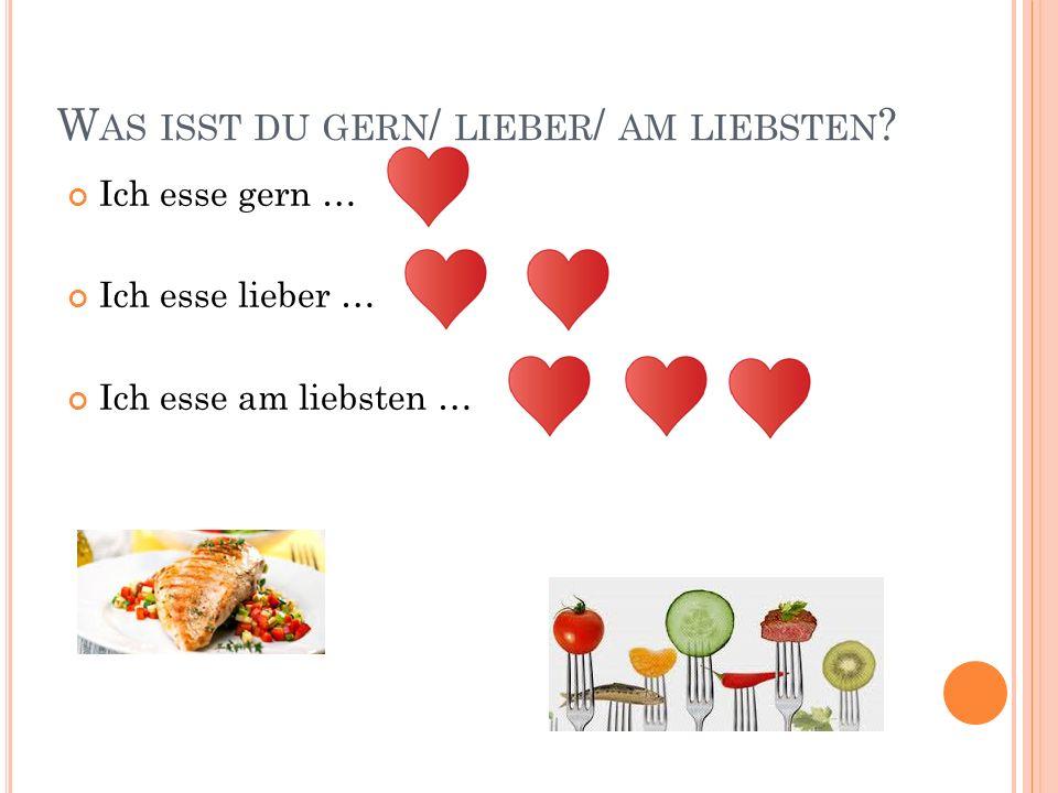 Was isst du gern/ lieber/ am liebsten