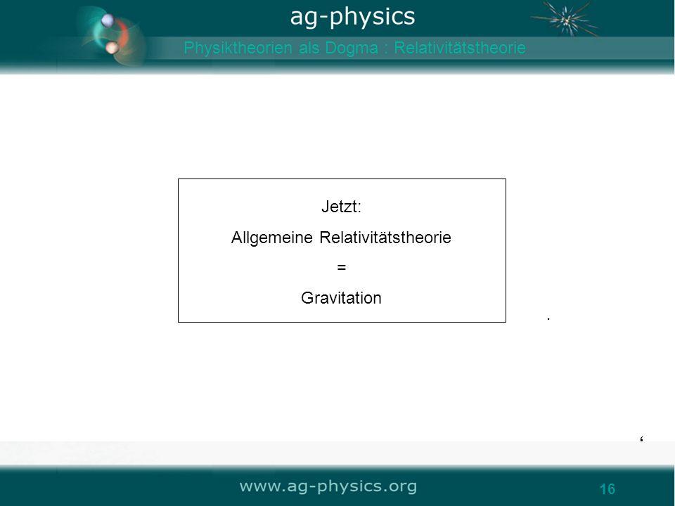Jetzt: Allgemeine Relativitätstheorie = Gravitation
