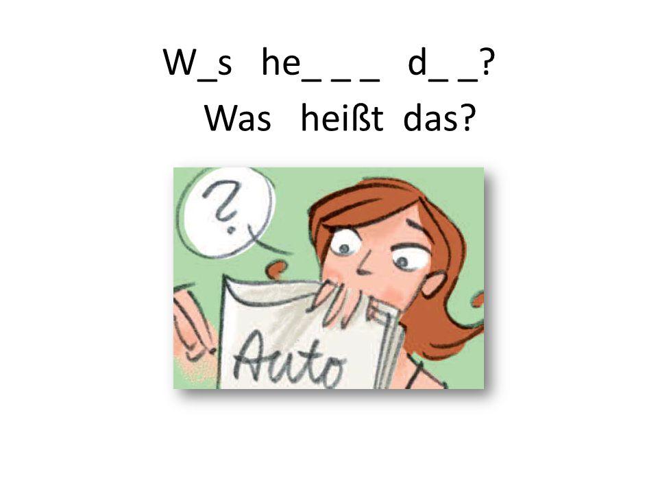 W_s he_ _ _ d_ _ Was heißt das