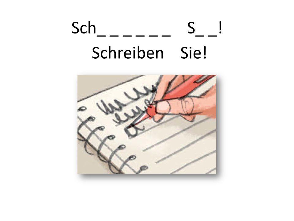 Sch_ _ _ _ _ _ S_ _! Schreiben Sie!