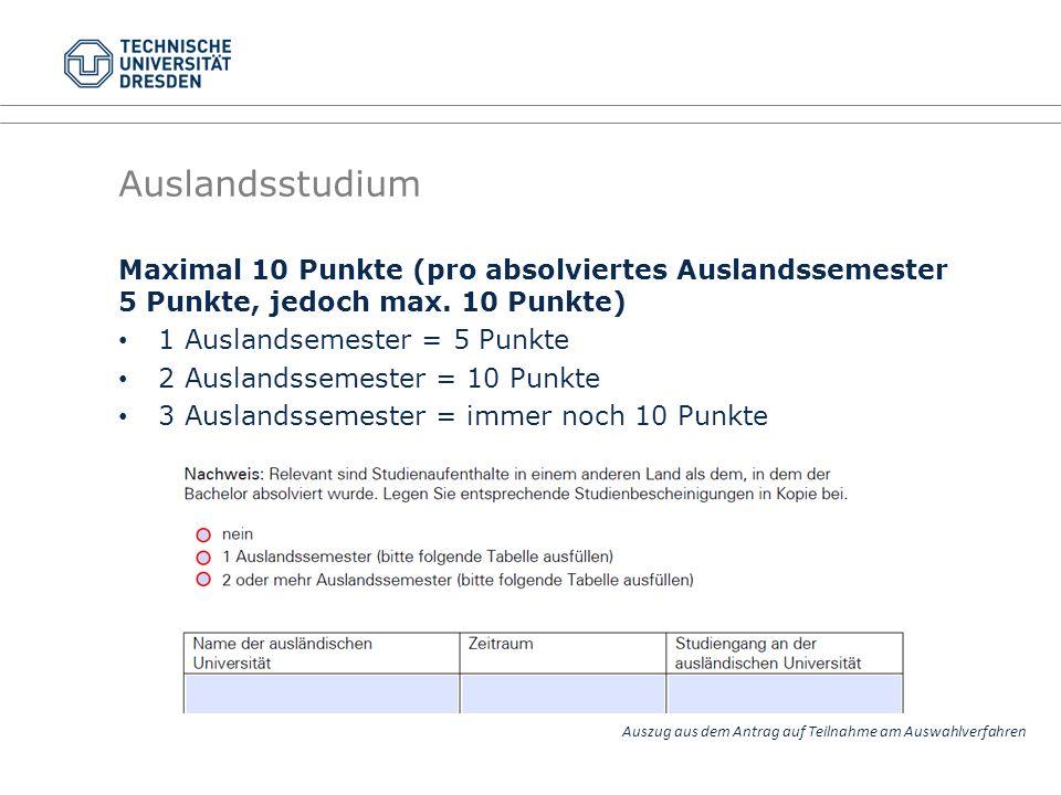 Auslandsstudium Maximal 10 Punkte (pro absolviertes Auslandssemester 5 Punkte, jedoch max. 10 Punkte)