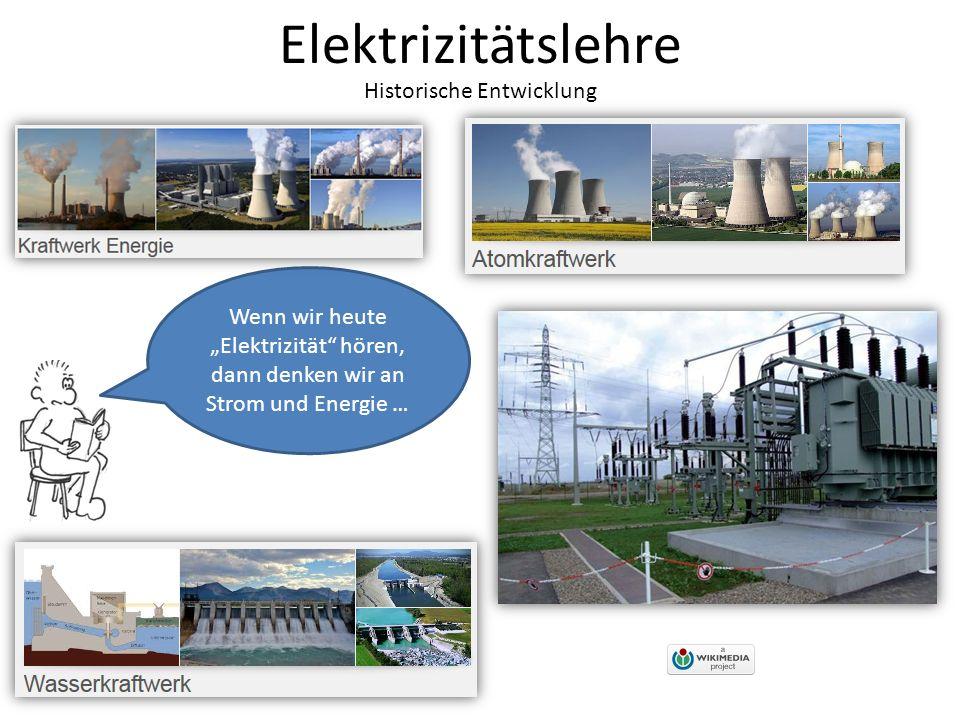 Elektrizitätslehre Historische Entwicklung Wenn wir heute