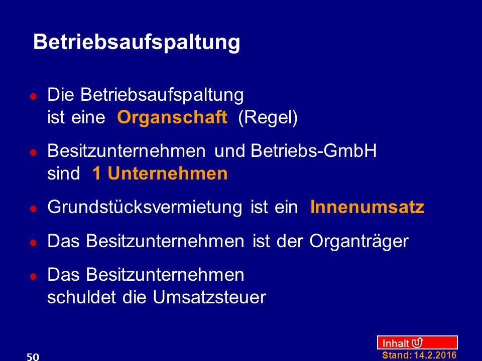 Betriebsaufspaltung Die Betriebsaufspaltung ist eine Organschaft (Regel) Besitzunternehmen und Betriebs-GmbH sind 1 Unternehmen.