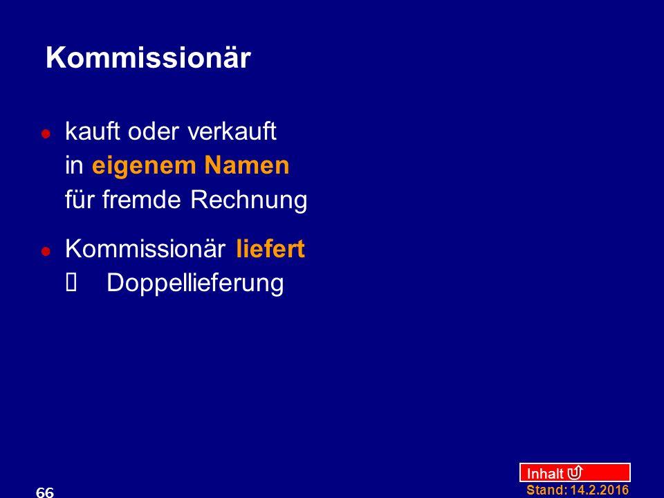 Kommissionär kauft oder verkauft in eigenem Namen für fremde Rechnung