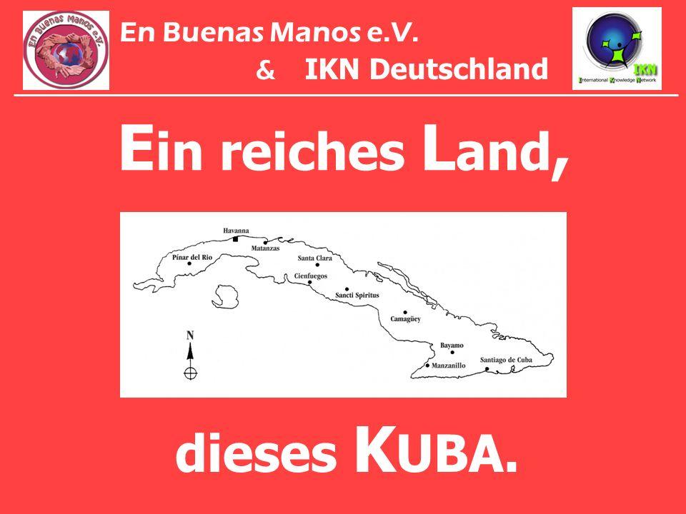 En Buenas Manos e.V. & IKN Deutschland Ein reiches Land, dieses KUBA.