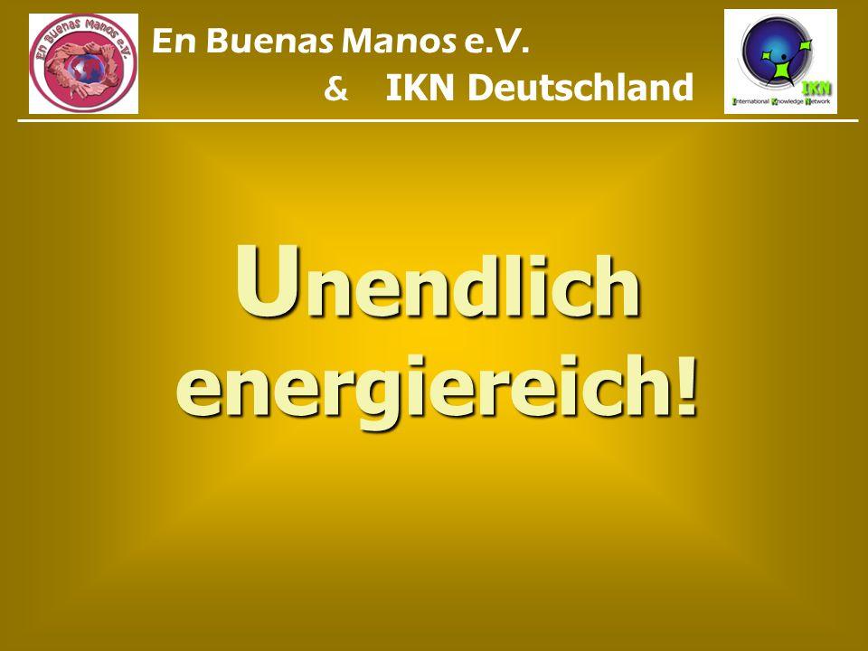 En Buenas Manos e.V. & IKN Deutschland Unendlich energiereich!