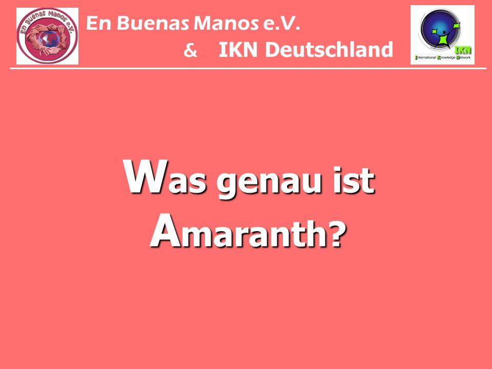 En Buenas Manos e.V. & IKN Deutschland Was genau ist Amaranth