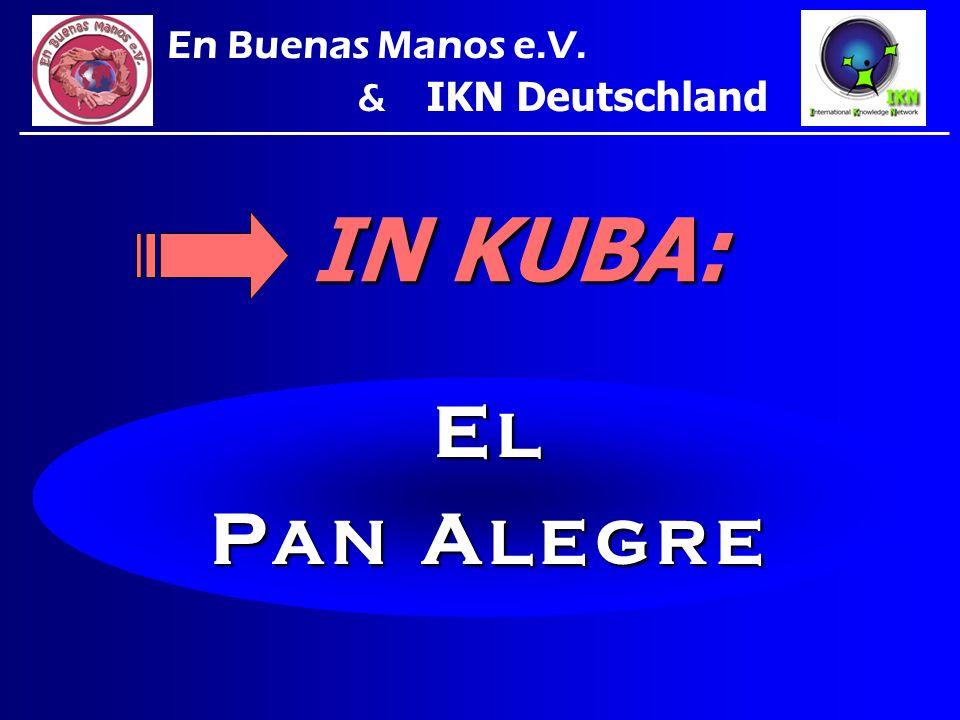 En Buenas Manos e.V. & IKN Deutschland IN KUBA: E L P A N A L E G R E