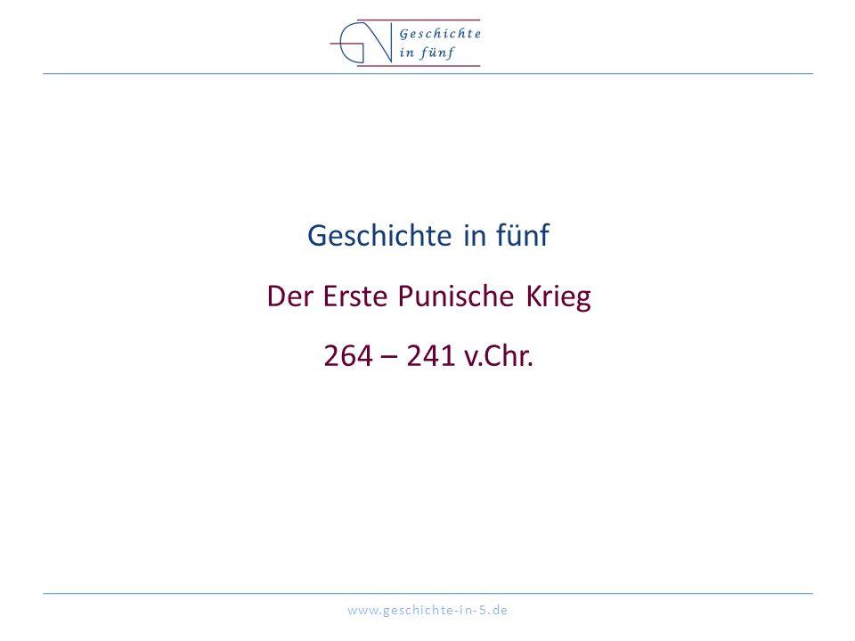Geschichte in fünf Der Erste Punische Krieg 264 – 241 v.Chr.