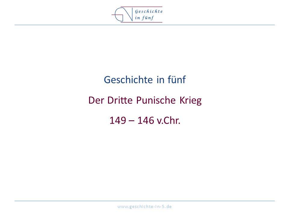 Geschichte in fünf Der Dritte Punische Krieg 149 – 146 v.Chr.