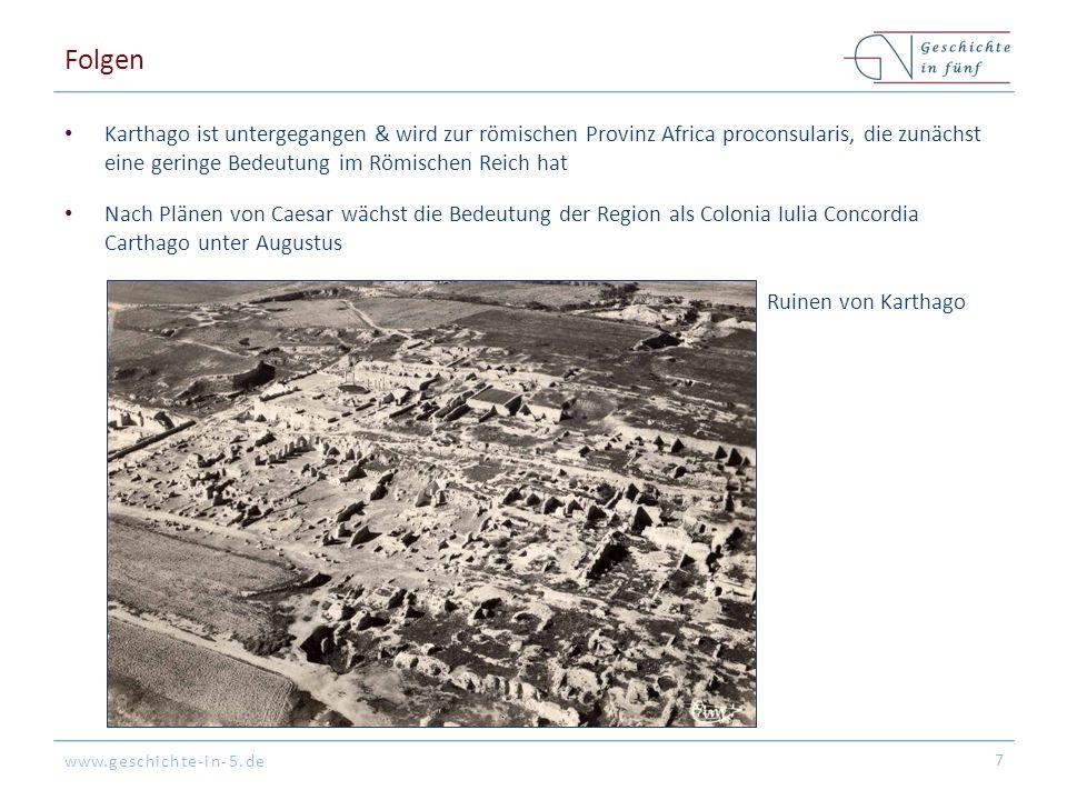 Folgen Karthago ist untergegangen & wird zur römischen Provinz Africa proconsularis, die zunächst eine geringe Bedeutung im Römischen Reich hat.