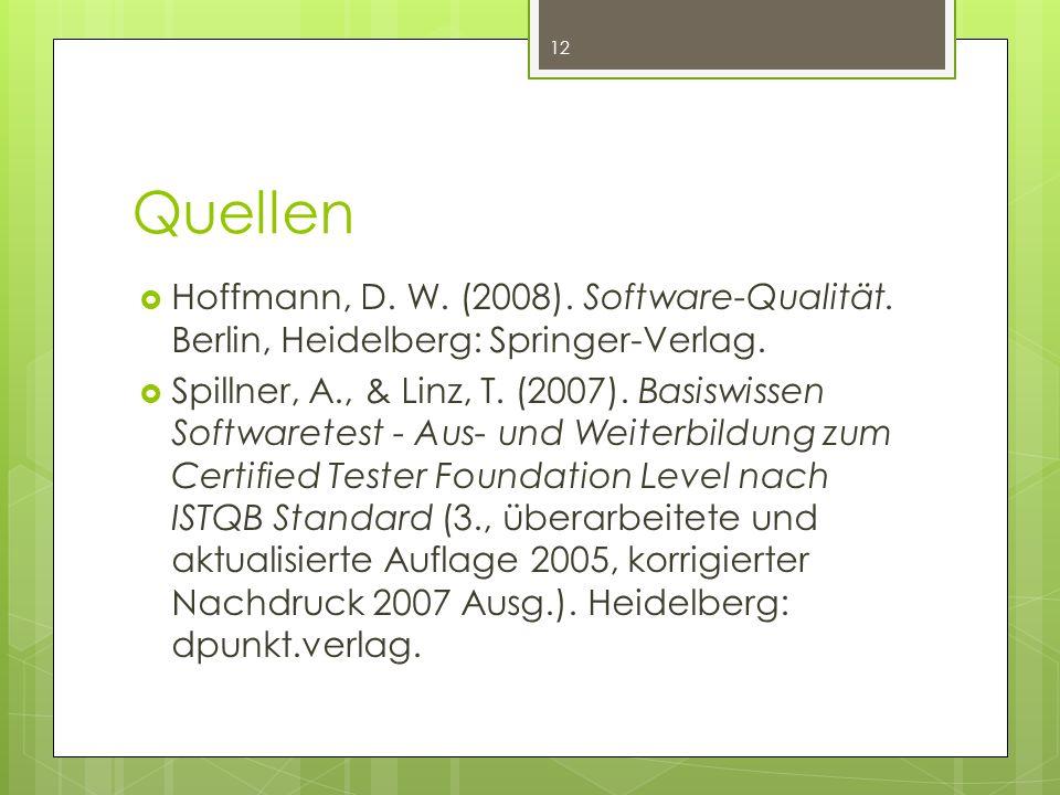 Quellen Hoffmann, D. W. (2008). Software-Qualität. Berlin, Heidelberg: Springer-Verlag.
