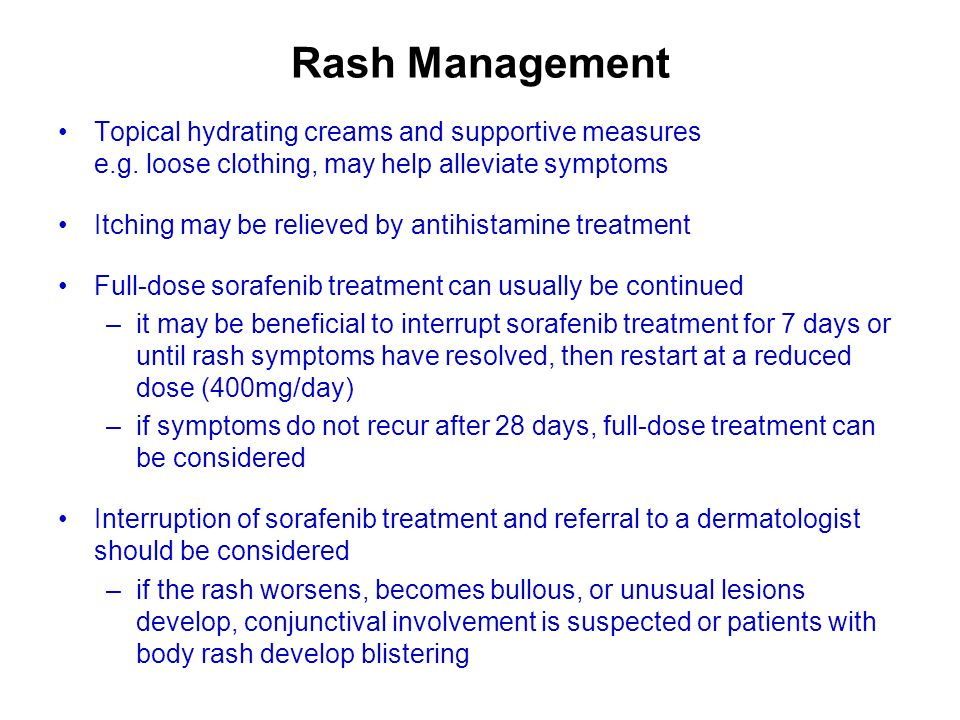 Rash Management Topical hydrating creams and supportive measures e.g. loose clothing, may help alleviate symptoms.