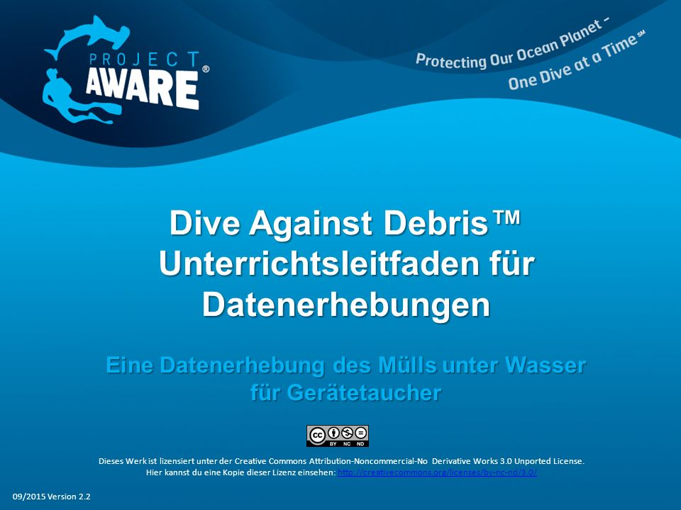 Dive Against Debris™ Unterrichtsleitfaden für Datenerhebungen Eine Datenerhebung des Mülls unter Wasser für Gerätetaucher