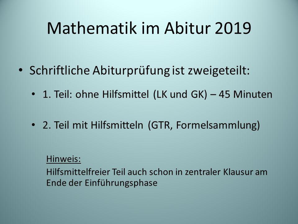 Mathematik im Abitur 2019 Schriftliche Abiturprüfung ist zweigeteilt: