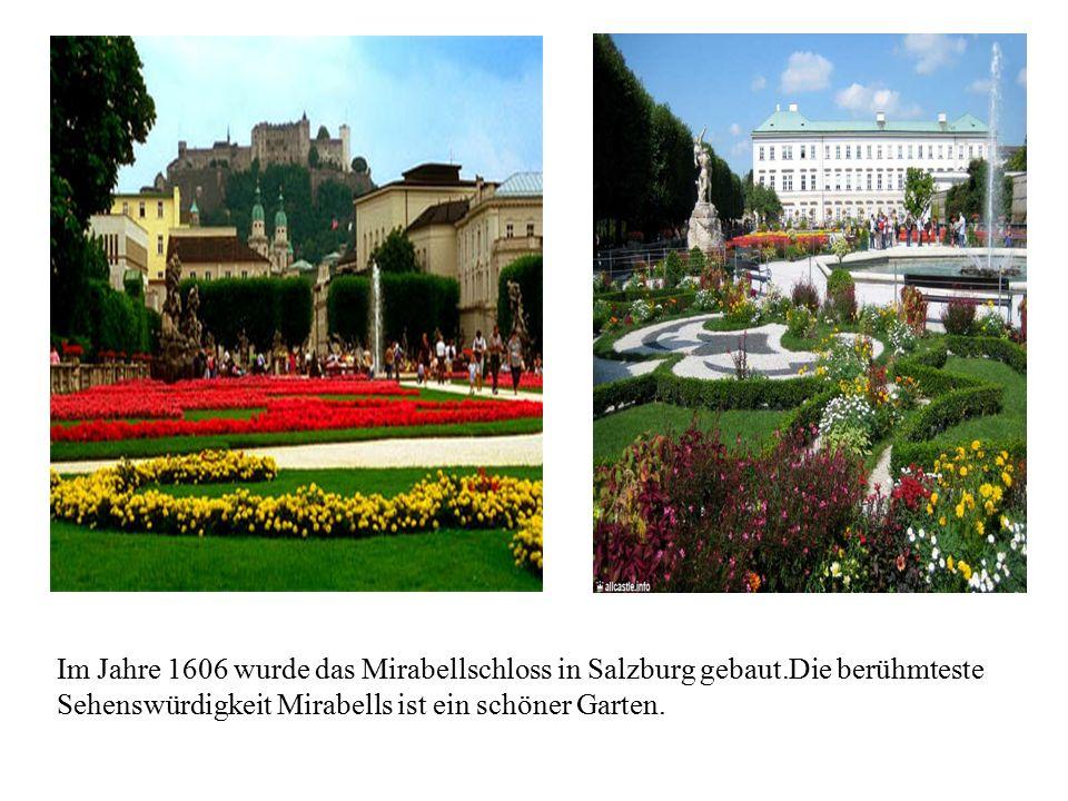 Im Jahre 1606 wurde das Mirabellschloss in Salzburg gebaut