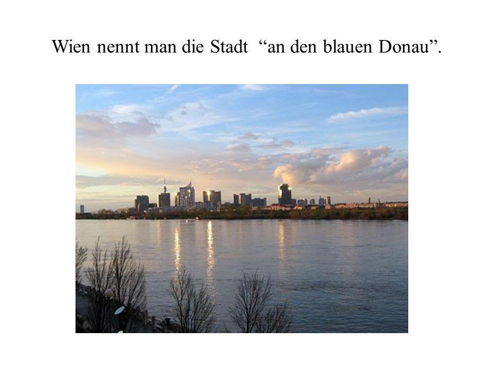 Wien nennt man die Stadt an den blauen Donau .