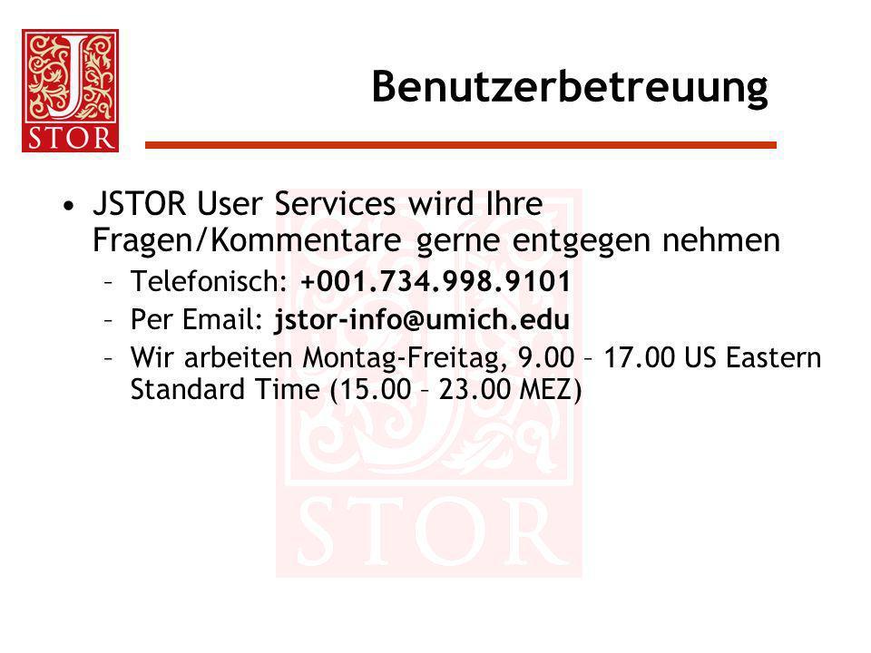 Benutzerbetreuung JSTOR User Services wird Ihre Fragen/Kommentare gerne entgegen nehmen. Telefonisch: +001.734.998.9101.
