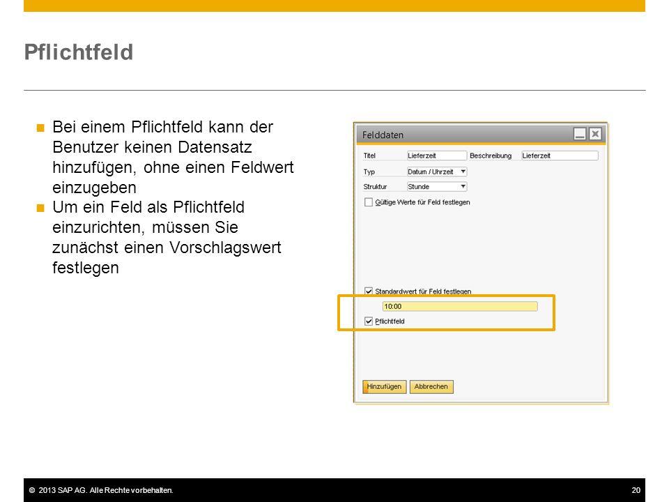 Pflichtfeld Bei einem Pflichtfeld kann der Benutzer keinen Datensatz hinzufügen, ohne einen Feldwert einzugeben.