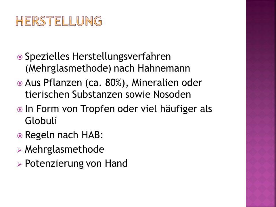 Herstellung Spezielles Herstellungsverfahren (Mehrglasmethode) nach Hahnemann.