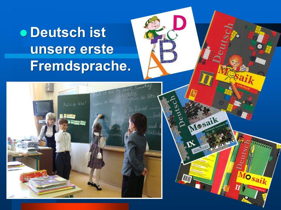 Deutsch ist unsere erste Fremdsprache.