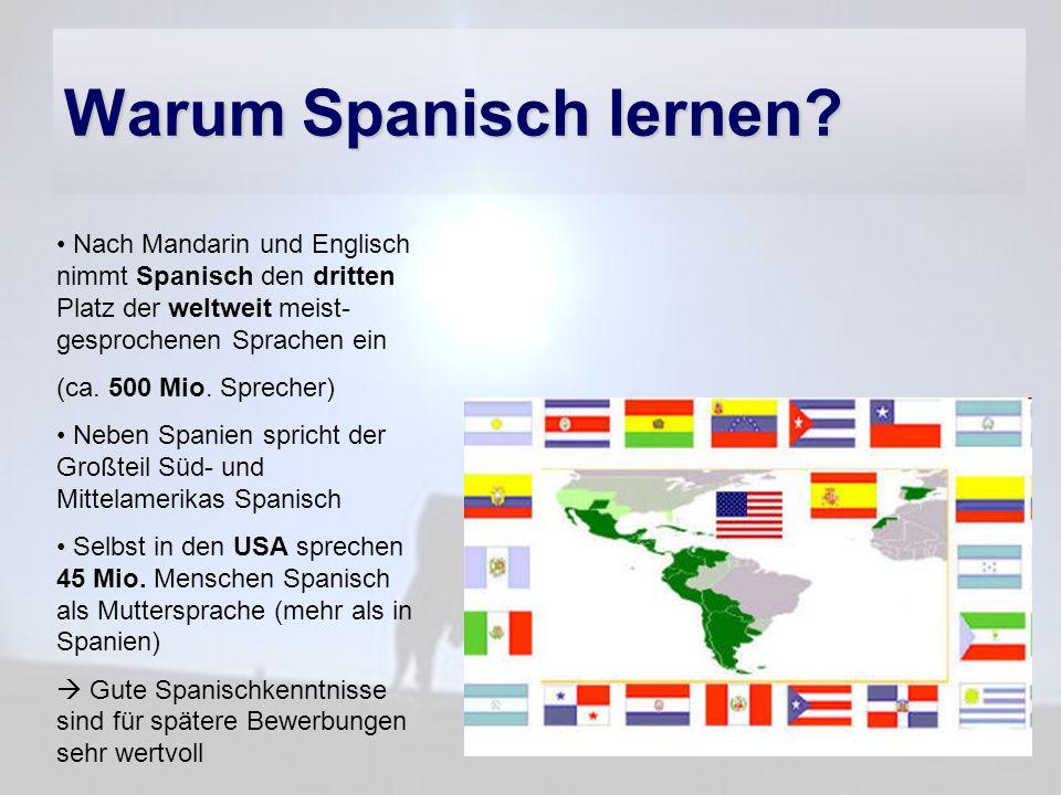 Warum Spanisch lernen Nach Mandarin und Englisch nimmt Spanisch den dritten Platz der weltweit meist-gesprochenen Sprachen ein.