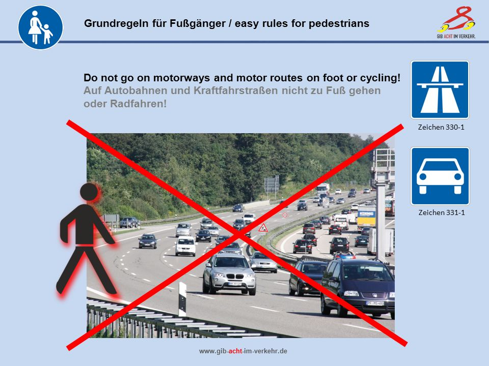 Do not go on motorways and motor routes on foot or cycling!