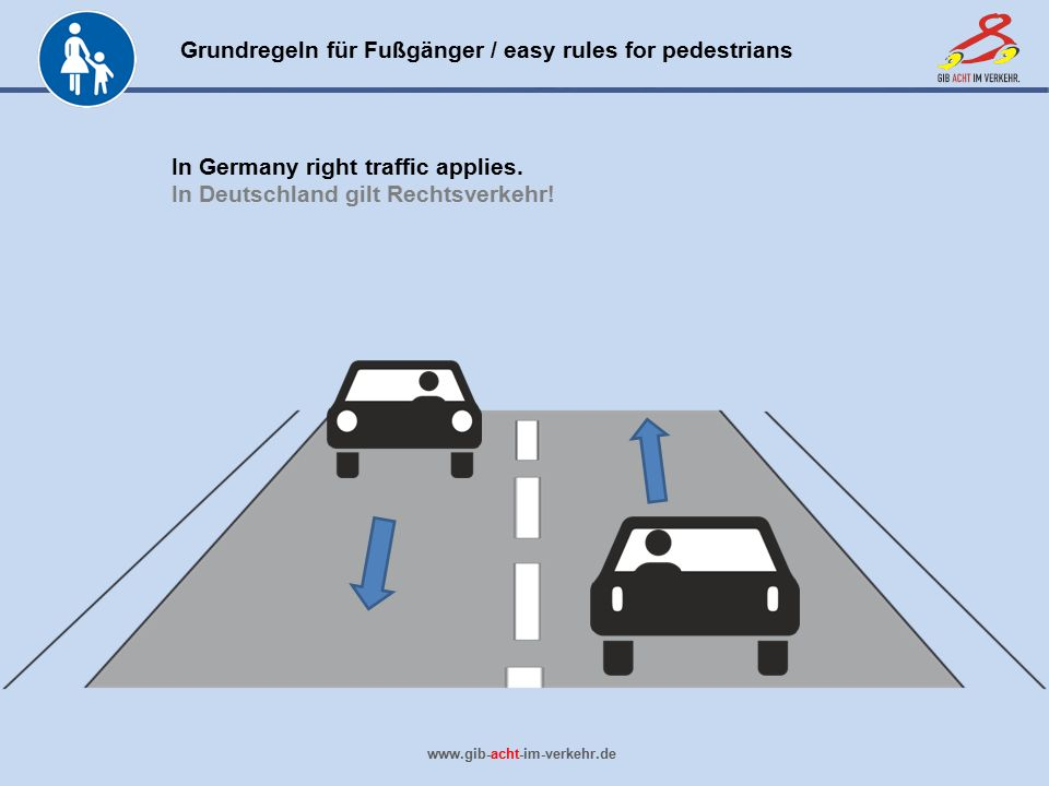 In Germany right traffic applies. In Deutschland gilt Rechtsverkehr!