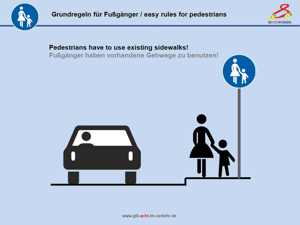 Pedestrians have to use existing sidewalks!