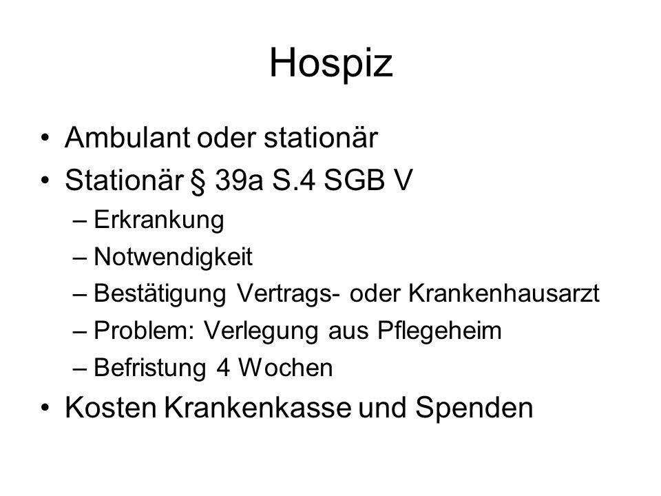 Hospiz Ambulant oder stationär Stationär § 39a S.4 SGB V