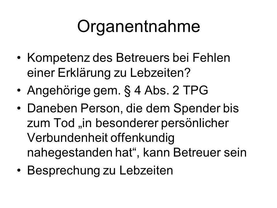 Organentnahme Kompetenz des Betreuers bei Fehlen einer Erklärung zu Lebzeiten Angehörige gem. § 4 Abs. 2 TPG.