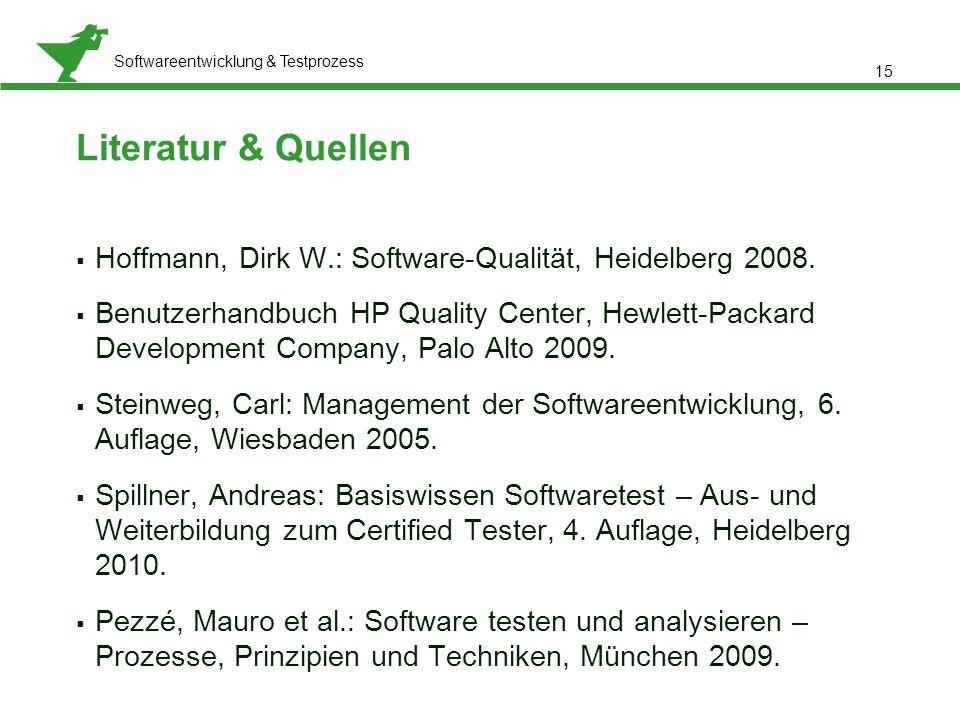 Literatur & Quellen Hoffmann, Dirk W.: Software-Qualität, Heidelberg 2008.