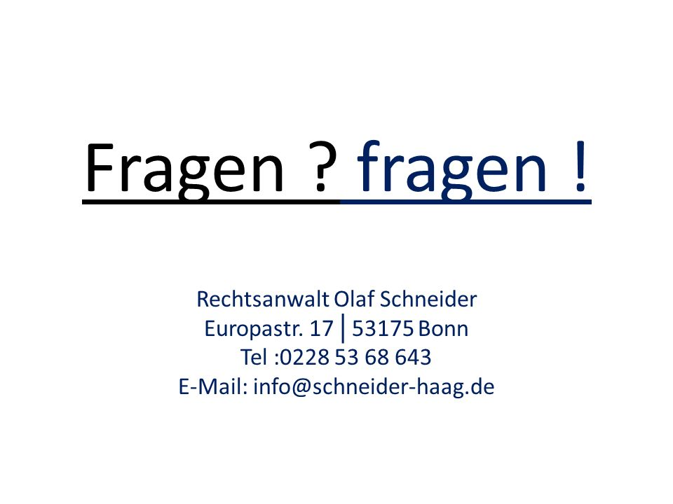 Fragen fragen ! Rechtsanwalt Olaf Schneider Europastr. 17│53175 Bonn