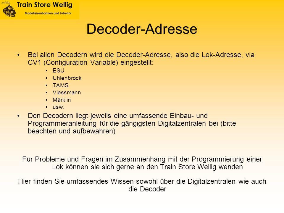 Decoder-Adresse Bei allen Decodern wird die Decoder-Adresse, also die Lok-Adresse, via CV1 (Configuration Variable) eingestellt: