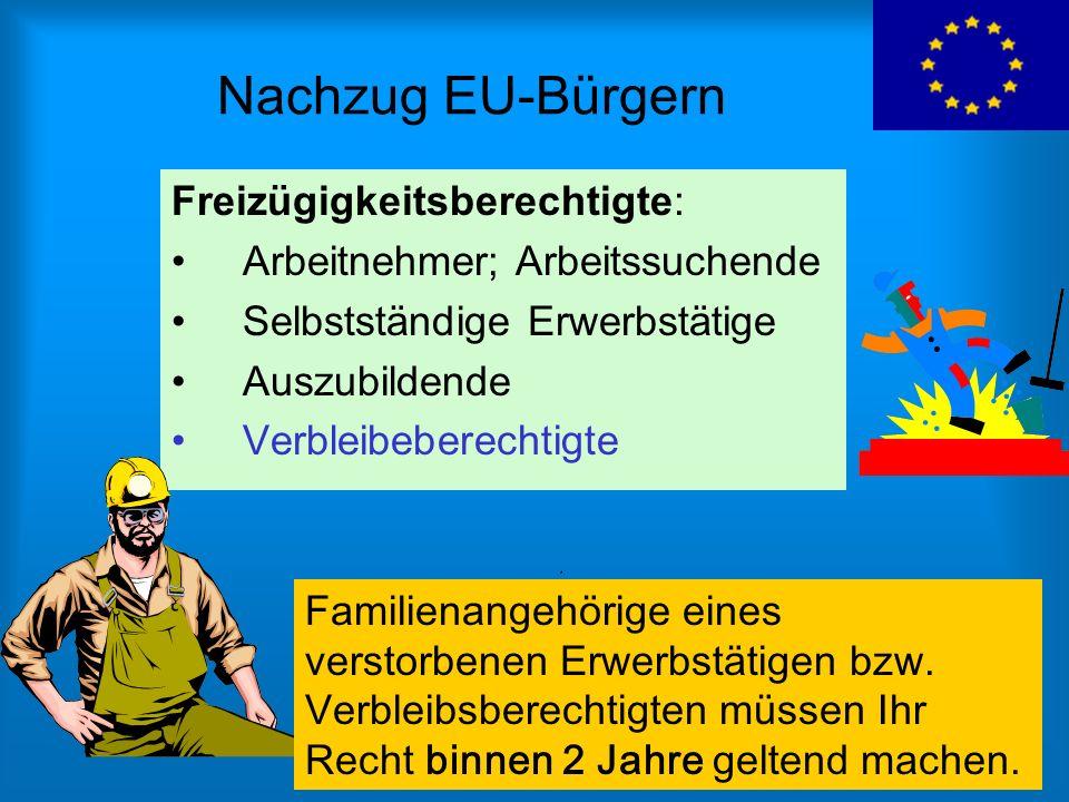 Nachzug EU-Bürgern Freizügigkeitsberechtigte: