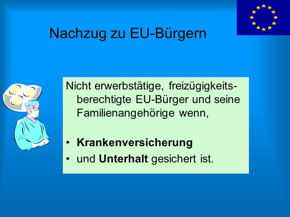 Nachzug zu EU-Bürgern Nicht erwerbstätige, freizügigkeits- berechtigte EU-Bürger und seine Familienangehörige wenn,