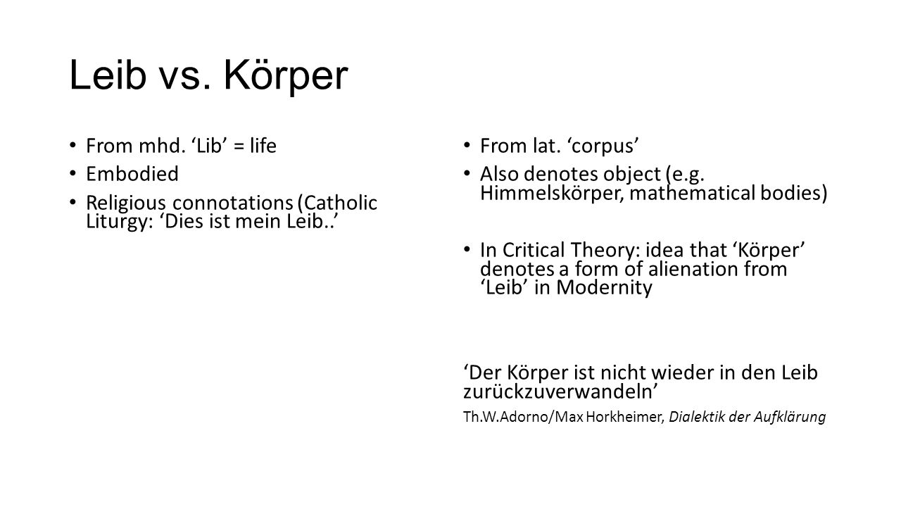 Leib vs. Körper From mhd. 'Lib' = life Embodied